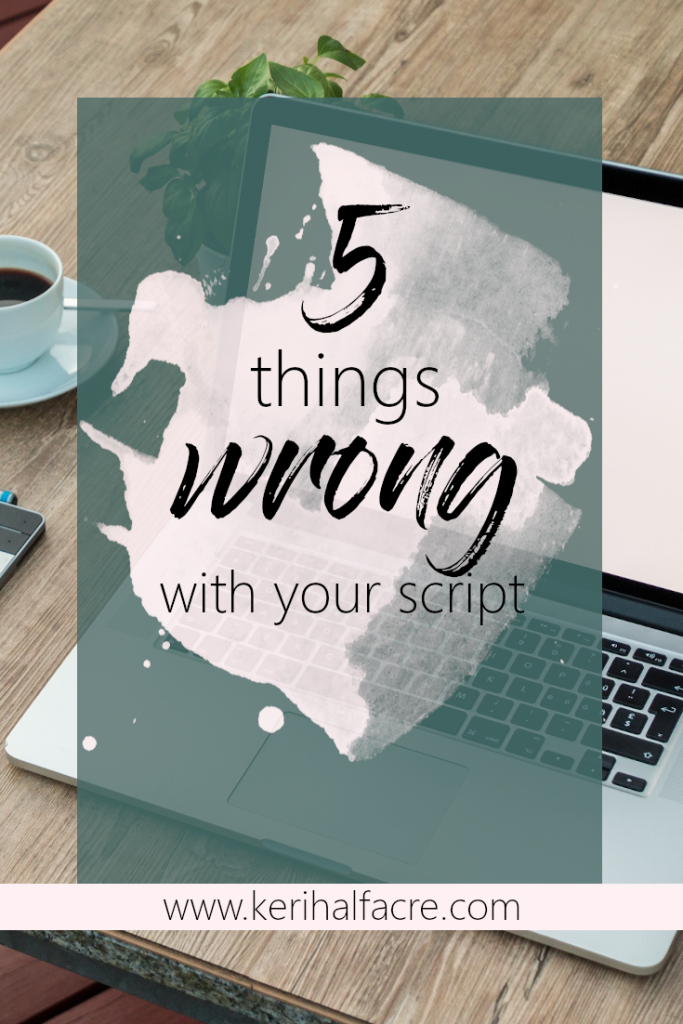 5 Things Wrong with your script: kerihalfacre.com